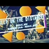 『MOSAIC.WAV新曲フルバージョン「Keep on the Distance」』の画像