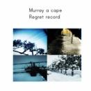 「Regret record」/ Murray a cape