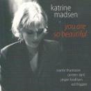 Katrine Madsen / You Are So Beautiful