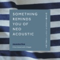 Something Reminds You Of Neo Acoustic