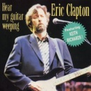 ERIC CLAPTON / HEAR MY GUITAR WEEPING
